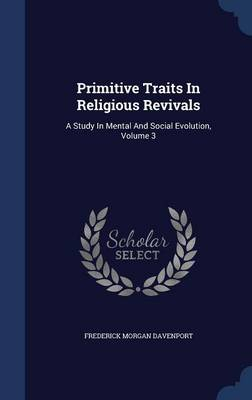 Primitive Traits in Religious Revivals: A Study in Mental and Social Evolution, Volume 3