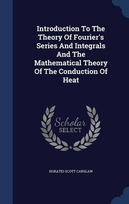 Introduction to the Theory of Fourier's Series and Integrals and the Mathematical Theory of the Conduction of Heat