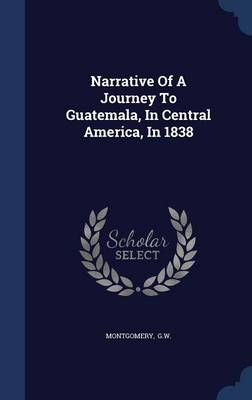 Narrative of a Journey to Guatemala, in Central America, in 1838
