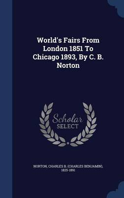 World's Fairs from London 1851 to Chicago 1893, by C. B. Norton