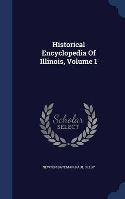 Historical Encyclopedia of Illinois, Volume 1