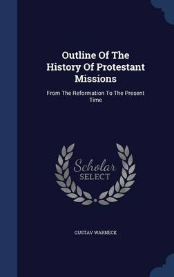 Outline of the History of Protestant Missions: From the Reformation to the Present Time