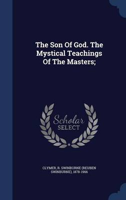 The Son of God. the Mystical Teachings of the Masters;