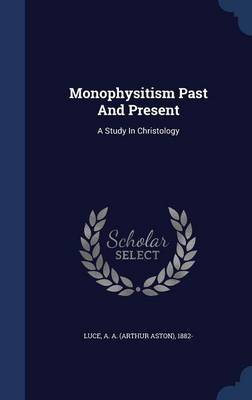 Monophysitism Past and Present: A Study in Christology