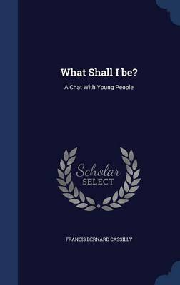 What Shall I Be?: A Chat with Young People