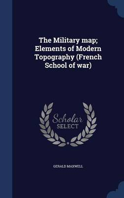 The Military Map; Elements of Modern Topography (French School of War)