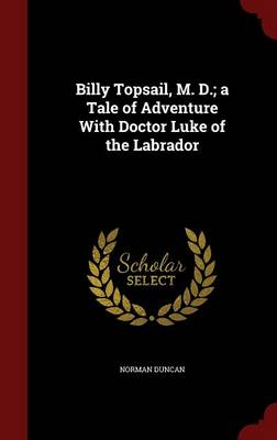 Billy Topsail, M. D.; A Tale of Adventure with Doctor Luke of the Labrador