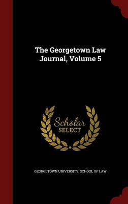 The Georgetown Law Journal, Volume 5