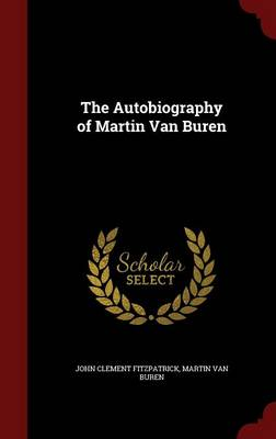 The Autobiography of Martin Van Buren