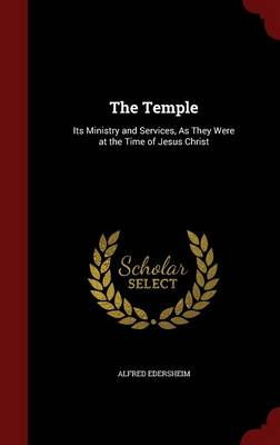 The Temple: Its Ministry and Services, as They Were at the Time of Jesus Christ