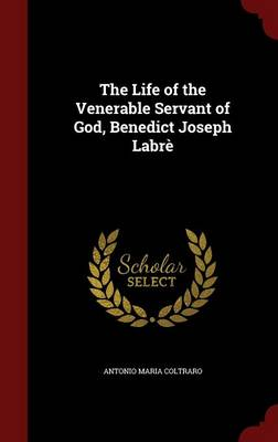 The Life of the Venerable Servant of God, Benedict Joseph Labre