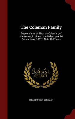 The Coleman Family: Descendants of Thomas Coleman, of Nantucket, in Line of the Oldest Son, 10 Geneartions, 1602-1898 - 296 Years