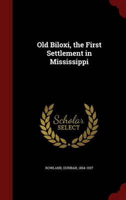 Old Biloxi, the First Settlement in Mississippi
