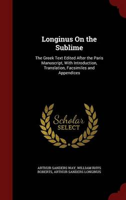Longinus on the Sublime: The Greek Text Edited After the Paris Manuscript, with Introduction, Translation, Facsimiles and Appendices