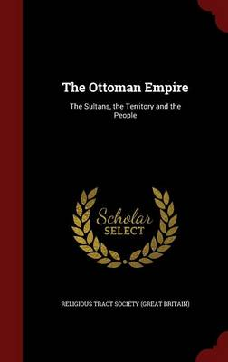 The Ottoman Empire: The Sultans, the Territory and the People