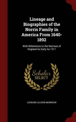 Lineage and Biographies of the Norris Family in America from 1640-1892: With References to the Norrises of England as Early as 1311