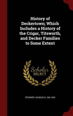 History of Deckertown; Which Includes a History of the Crigar, Titsworth, and Decker Families to Some Extent