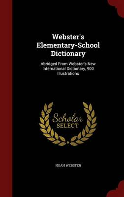 Webster's Elementary-School Dictionary: Abridged from Webster's New International Dictionary, 900 Illustrations