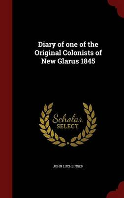 Diary of One of the Original Colonists of New Glarus 1845
