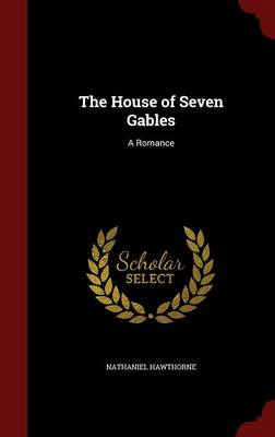 The House of Seven Gables: A Romance