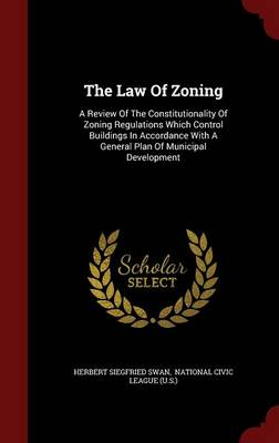 The Law of Zoning: A Review of the Constitutionality of Zoning Regulations Which Control Buildings in Accordance with a General Plan of Municipal Development