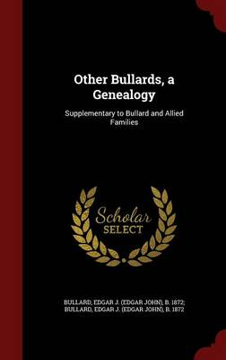 Other Bullards, a Genealogy: Supplementary to Bullard and Allied Families