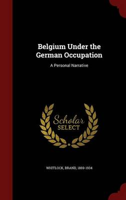 Belgium Under the German Occupation: A Personal Narrative