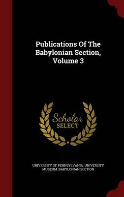 Publications of the Babylonian Section; Volume 3