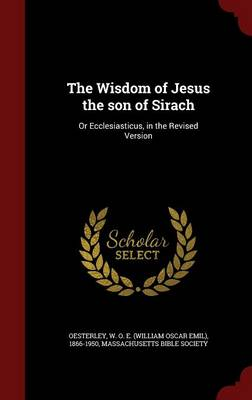 The Wisdom of Jesus the Son of Sirach: Or Ecclesiasticus, in the Revised Version