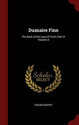 Duanaire Finn: The Book of the Lays of Fionn, Part III; Volume 3