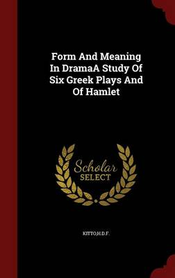 Form and Meaning in Dramaa Study of Six Greek Plays and of Hamlet