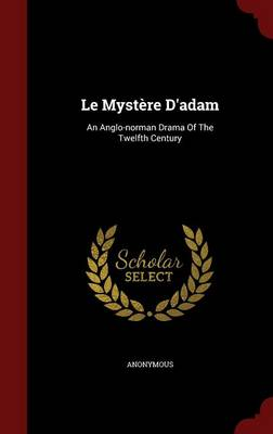 Le Mystere D'Adam: An Anglo-Norman Drama of the Twelfth Century