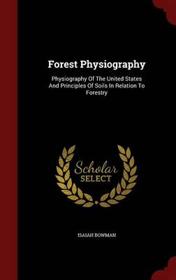 Forest Physiography: Physiography of the United States and Principles of Soils in Relation to Forestry