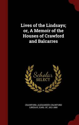 Lives of the Lindsays; Or, a Memoir of the Houses of Crawford and Balcarres