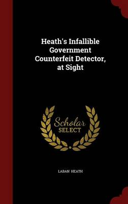 Heath's Infallible Government Counterfeit Detector, at Sight