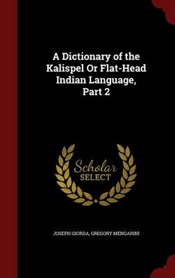 A Dictionary of the Kalispel or Flat-Head Indian Language, Part 2