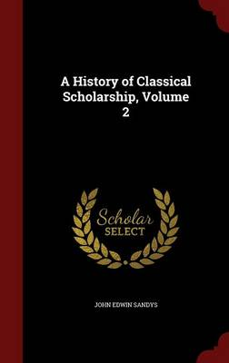 A History of Classical Scholarship; Volume 2