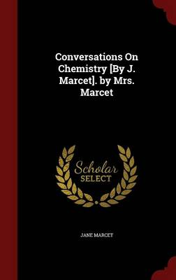 Conversations on Chemistry [By J. Marcet]. by Mrs. Marcet