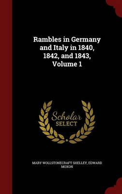 Rambles in Germany and Italy in 1840, 1842, and 1843, Volume 1