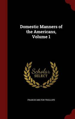Domestic Manners of the Americans, Volume 1