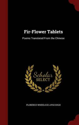 Fir-Flower Tablets: Poems Translated from the Chinese