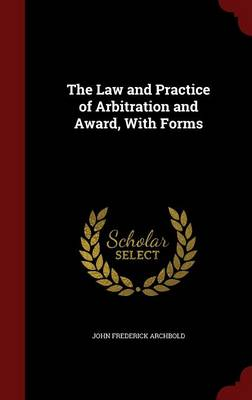 The Law and Practice of Arbitration and Award, with Forms
