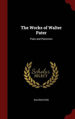 The Works of Walter Pater: Plato and Platonism