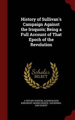 History of Sullivan's Campaign Against the Iroquois; Being a Full Account of That Epoch of the Revolution