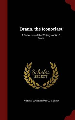Brann, the Iconoclast: A Collection of the Writings of W. C. Brann