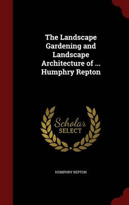 The Landscape Gardening and Landscape Architecture of ... Humphry Repton