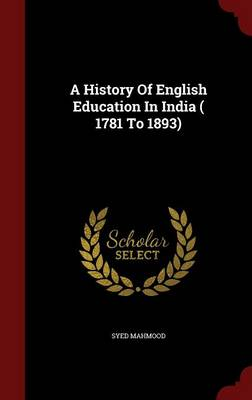 A History of English Education in India ( 1781 to 1893)