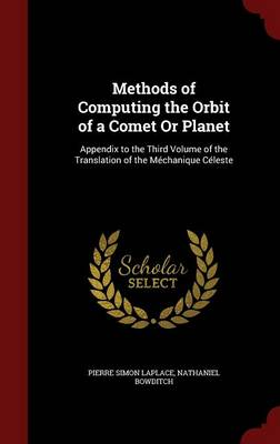 Methods of Computing the Orbit of a Comet or Planet: Appendix to the Third Volume of the Translation of the Mechanique Celeste