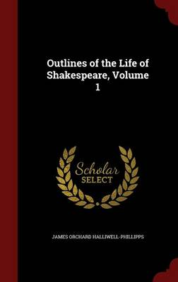 Outlines of the Life of Shakespeare; Volume 1