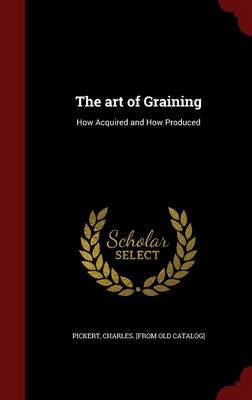 The Art of Graining: How Acquired and How Produced